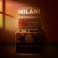 LUCA MILANI & THE GLORIOUS HOMELESS –FIREWORKS FOR LONELY HEARTS